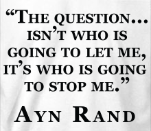 Who's Going to Stop Me? (Ayn Rand Quote) - Limited Edition T-Shirt (February 2016)