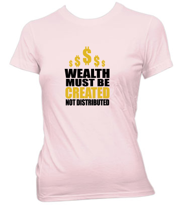 Wealth Must Be Created - Ladies' Tee