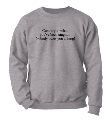 Nobody owes you a thing! - Crewneck Sweatshirt