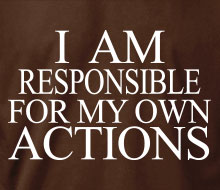 I am Responsible for My Own Actions - T-Shirt