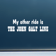"My Other Ride is the John Galt Line - Vinyl Decal/Sticker (8"" wide)"