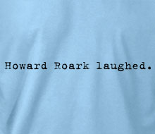Howard Roark laughed. - T-Shirt