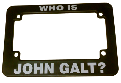 Who is John Galt? MOTORCYCLE License Plate Frame