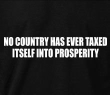 No Country Has Ever Taxed Itself Into Prosperity - Hoodie