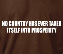No Country Has Ever Taxed Itself Into Prosperity - Long Sleeve Tee
