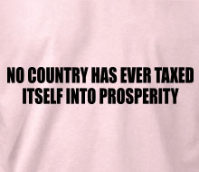 No Country Has Ever Taxed Itself Into Prosperity - Ladies' Tee
