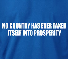 No Country Has Ever Taxed Itself Into Prosperity - T-Shirt