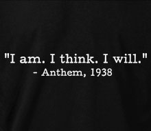 Anthem - I am. I think. I will. (Quote) - T-Shirt