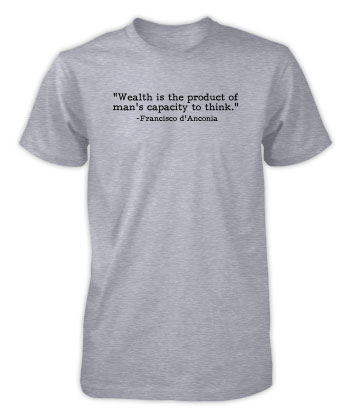 Francisco D Anconia Wealth Is Quote T Shirt