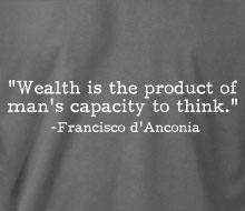 Francisco d'Anconia - Wealth is… (Quote) - T-Shirt