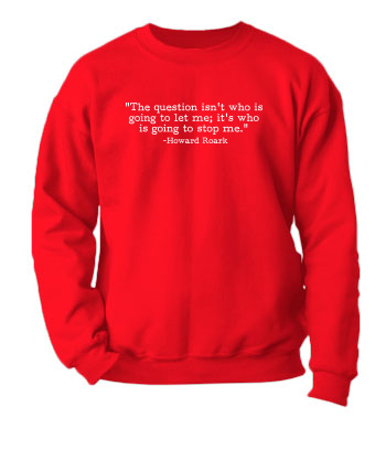 Howard Roark - Stop Me (Quote) - Crewneck Sweatshirt