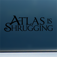 "Atlas is Shrugging - Vinyl Decal/Sticker (8"" wide)"