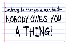 Nobody Owes You a Thing! (Notebook) - Indoor Sticker