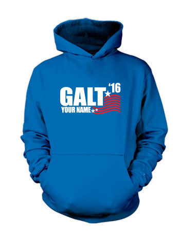 Galt for President '20 (YOU can be his running mate!) - Hoodie