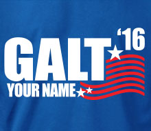 Galt for President '20 (YOU can be his running mate!) - T-Shirt