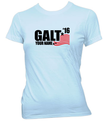 Galt for President '20 (YOU can be his running mate!) - Ladies' Tee